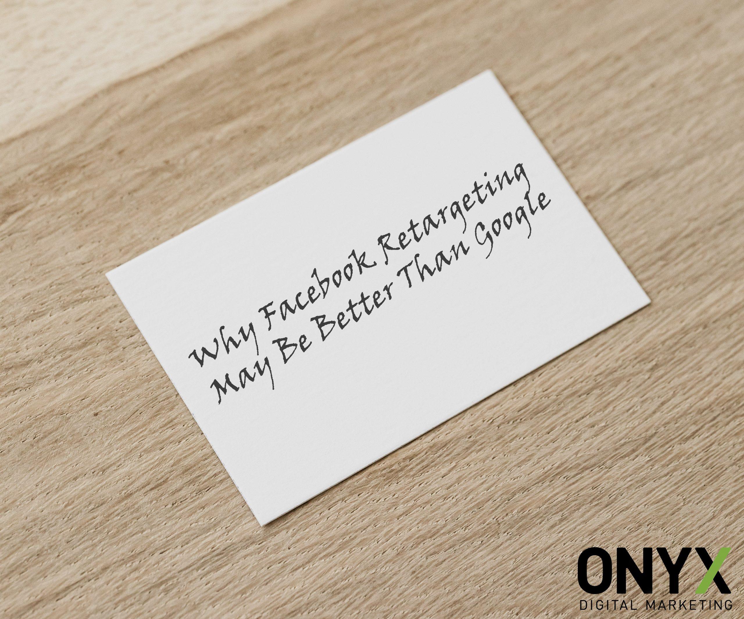 Why Facebook Retargeting May Be Better Than Google Onyx Digital Marketing